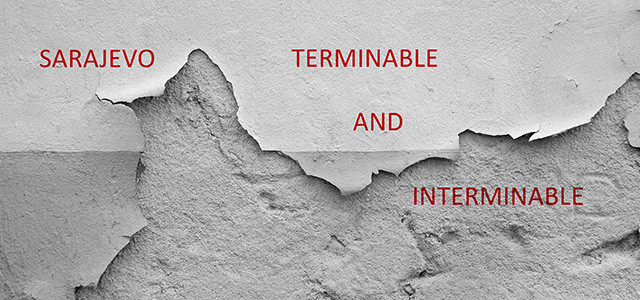 SARAJEVO TERMINABLE AND INTERMINABLE