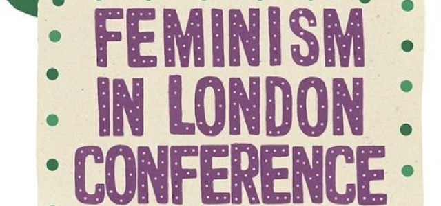 On the Frontline: A personal account of The Feminism in London Conference